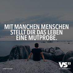 Mit manchen Menschen stellt dir das Leben eine Mutprobe. - VISUAL STATEMENTS®