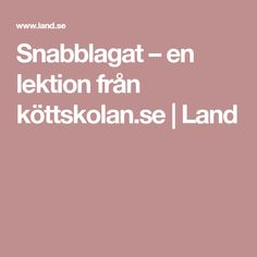 Snabblagat – en lektion från köttskolan.se | Land My Land, Wok
