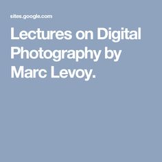 Lectures on Digital Photography by Marc Levoy.