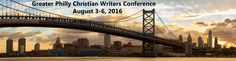 SAVE THE DATE:  August 3-6, 2016 Greater Philly Christian Writers Conference