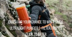 Enter for your chance to win a Grayl Ultralight Purifier + Filter bottle set. The worlds best purifier + filter bottle. (2 Winners)