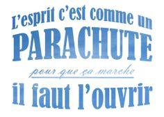 L'esprit c'est comme un parachute, pour que ça marche, il faut l'ouvrir.