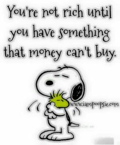 Read this a second time. It's so true, but I never thought about it. I believe… Read this a second time. It's so true, but I never thought about it. I believe you can have a rich life and not have a huge savings' account. Snoopy Love, Charlie Brown And Snoopy, Snoopy And Woodstock, Great Quotes, Me Quotes, Funny Quotes, Inspirational Quotes, Motivational Quotes, Peanuts Quotes