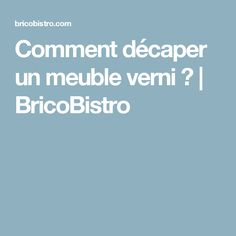 Comment décaper un meuble verni ? | BricoBistro