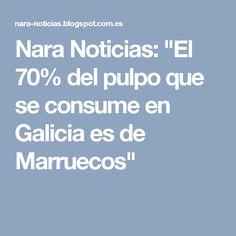 """Nara Noticias: """"El 70% del pulpo que se consume en Galicia es de Marruecos"""""""