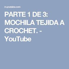 PARTE 1 DE 3: MOCHILA TEJIDA A CROCHET. - YouTube