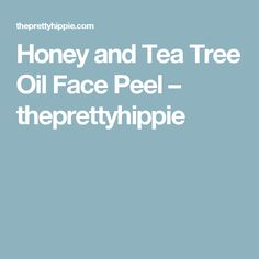 Honey and Tea Tree Oil Face Peel – theprettyhippie
