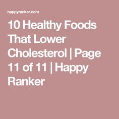10 Healthy Foods That Lower Cholesterol | Page 11 of 11 | Happy Ranker