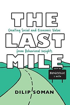 Buy The Last Mile: Creating Social and Economic Value from Behavioral Insights by Dilip Soman and Read this Book on Kobo's Free Apps. Discover Kobo's Vast Collection of Ebooks and Audiobooks Today - Over 4 Million Titles! Behavioral Economics, Behavioral Science, Last Mile, Economics Books, Human Behavior, Books Online, Good Books, Free Books, Livres