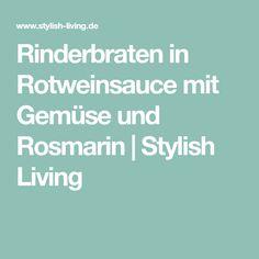 Rinderbraten in Rotweinsauce mit Gemüse und Rosmarin   Stylish Living