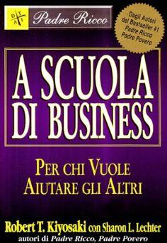 """A Scuola di Business.  """"Per chi vuole aiutare gli altri""""  di Robert T. Kiyosaki, Sharon L. Lechter  Il primo libro che consiglio a persone nuove nel Network Marketing….è veramente un'ottima Scuola di Business…;)"""