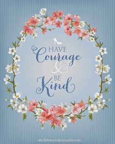 Seven Graces: Currently Confessing | Vol. 30...Happy Spring & a Recipe. Have Courage & Be Kind Cinderella quote FREE printable linked to the blog.