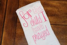 For this child I have prayed embroidered baby girl pink burp cloth--personalized and unique--baby shower gift, hospital gift on Etsy, $10.00