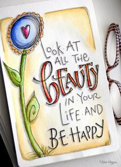 look at the beauty in your life and be happy