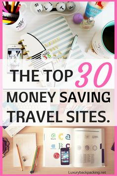 Our personal favourite top 30 money saving travel websites, that will help you when planning your next big trip!