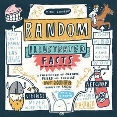 Random illustrated facts er en bok skrevet og illustrert av Mike Lowery. Han har skrevet om fakta som f.eks. at Napoleon ble angrepet av kaniner en gang og Mars Roveren sang gratulerer med dagen ti…