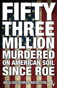 53,000,000 This is so incredibly sad. To put it in perspective that's approximately 153 babies killed an hour due to abortion. Judgment is coming...