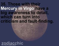 35. Those with their Mercury in Virgo have a big awareness to detail, which can turn into criticism and fault-finding.