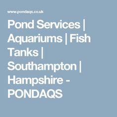 Pond Services | Aquariums | Fish Tanks | Southampton | Hampshire - PONDAQS