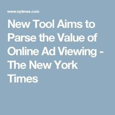 New Tool Aims to Parse the Value of Online Ad Viewing - The New York Times