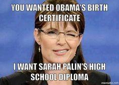 Funny Sarah Palin Pictures: I Want Sarah Palin's High School Diploma