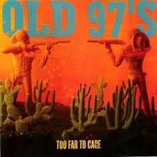 """The Old 97's """"Too Far to Care"""" album. One of my favorites. Alternative cow punk texas bands. Accidently ran across them on Austin City Limits waiting to hear Whiskeytown another all time fave."""