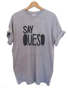 say queso T Shirt Size XS,S,M,L,XL,2XL,3XL