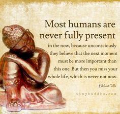 Most humans are never fully present...