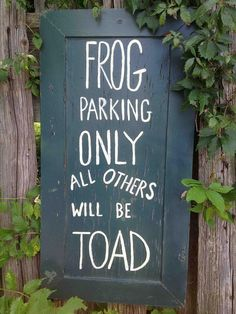 Frog parking only all others will be toad! What a fun sign to hang in the classroom to see if the students get the play on words.