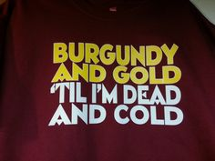 Hail to the Redskins Burgundy and Gold 'Til I'm Dead and Cold Washington Redskins Style T-shirt Tagless Redskins Apparel, Redskins Football, Redskins Fans, But Football, Best Football Team, Football Season, Football Humor, Sports Fanatics, Burgundy And Gold