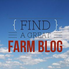 How can you find a farm blog or farm blogs that can help you learn more about how food is grown? This list will help you out.