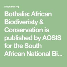 Bothalia: African Biodiveristy & Conservation is published by AOSIS for the South African National Biodiversity Institute (SANBI) and aims to disseminate knowledge, information and innovative approaches that promote and enhanve the wise use and management of biodiversity in order to sustain the systems and species that support and benefit the people of Africa. The journal was previously publishd as Bothalia, and had served the South African botanical community since 1921. However the expande…