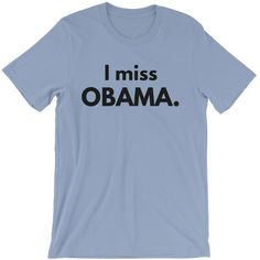 I Miss Obama Unisex T-Shirt (96 RON) ❤ liked on Polyvore featuring tops, t-shirts, shirts, political, shirt top, tee-shirt, unisex tees, t shirt and blue top