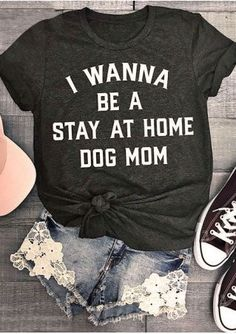 Be A Stay At Home Dog Mom T-Shirt mother son wedding dance songs, cheerleading dances, dance girl drawing Dog Shirt, Funny Shirts, What To Wear, Shirt Designs, Cute Outfits, Graphic Sweatshirt, T Shirts For Women, My Style, Casual