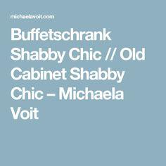 Buffetschrank Shabby Chic // Old Cabinet Shabby Chic – Michaela Voit