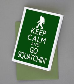 Keep Calm and Go Squatchin Bigfoot Sasquatch by WildGeeseDigital