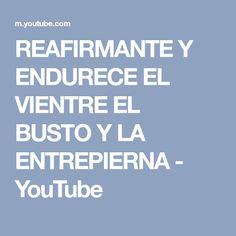 REAFIRMANTE Y ENDURECE EL VIENTRE EL BUSTO Y LA ENTREPIERNA - YouTube