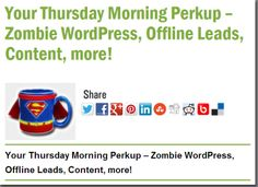Your Thursday Morning Perkup – Zombie WordPress, Offline Leads, Content, more!
