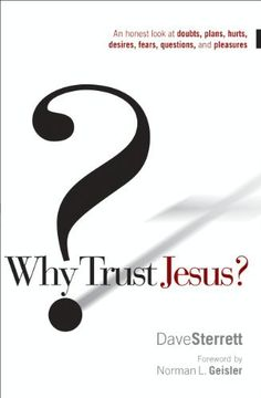 Why Trust Jesus?: An Honest Look at Doubts, Plans, Hurts, Desires, Gripes, Questions, and Pleasures by Dave Sterrett. $7.67. 176 pages. Publisher: Moody Publishers; New Edition edition (February 17, 2010). Author: Dave Sterrett