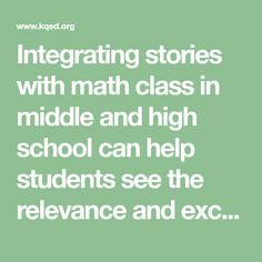 Integrating stories with math class in middle and high school can help students see the relevance and excitement of problem-solving.
