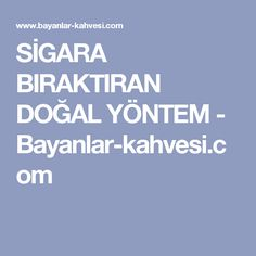 SİGARA BIRAKTIRAN DOĞAL YÖNTEM - Bayanlar-kahvesi.com Karma, Health Fitness, Fitness, Health And Fitness
