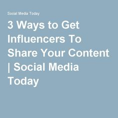 3 Ways to Get Influencers To Share Your Content Business Articles, Social Business, Social Marketing, Social Media, Content, Social Networks, Social Media Tips