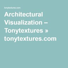 Architectural Visualization – Tonytextures » tonytextures.com