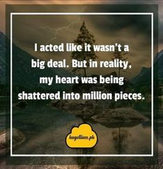 Hugot Lines English - I acted like it wasn't a big deal. But in reality my heart was being shattered into million pieces. Best Friend Quotes, New Quotes, Happy Quotes, Words Quotes, Motivational Quotes, Funny Quotes, Inspirational Quotes, Girl Quotes, Funny Memes
