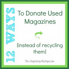 12 Ways To Donate Used Magazines Instead Of Recycling Them | The-Organizing-Boutique.com