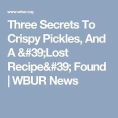 Three Secrets To Crispy Pickles, And A 'Lost Recipe' Found | WBUR News