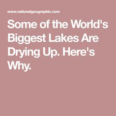 Some of the World's Biggest Lakes Are Drying Up. Here's Why.