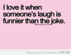 There's something about a person with a really good laugh!