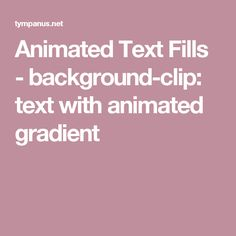 Animated Text Fills - background-clip: text with animated gradient