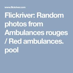 Flickriver: Random photos from Ambulances rouges / Red ambulances. pool